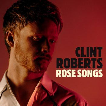 Rose Songs - Clint Roberts